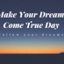 National Make Your Dreams Come True Day